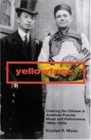 Yellowface: Creating The Chinese In American Popular Music And Performance, 1850s-1920s артикул 885a.